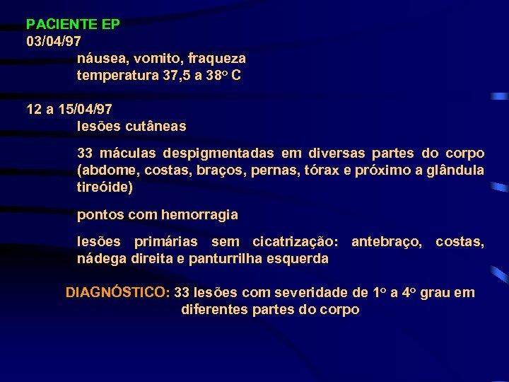 PACIENTE EP 03/04/97 náusea, vomito, fraqueza temperatura 37, 5 a 38 o C 12