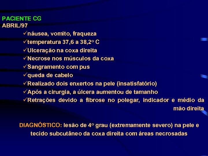 PACIENTE CG ABRIL/97 ünáusea, vomito, fraqueza ütemperatura 37, 6 a 38, 2 o C