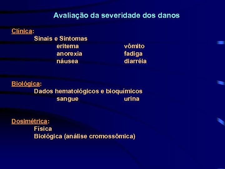 Avaliação da severidade dos danos Clínica: Sinais e Sintomas eritema anorexia náusea vômito fadiga