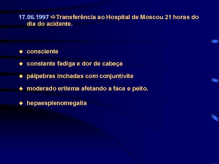 17. 06. 1997 Transferência ao Hospital de Moscou 21 horas do dia do acidente.