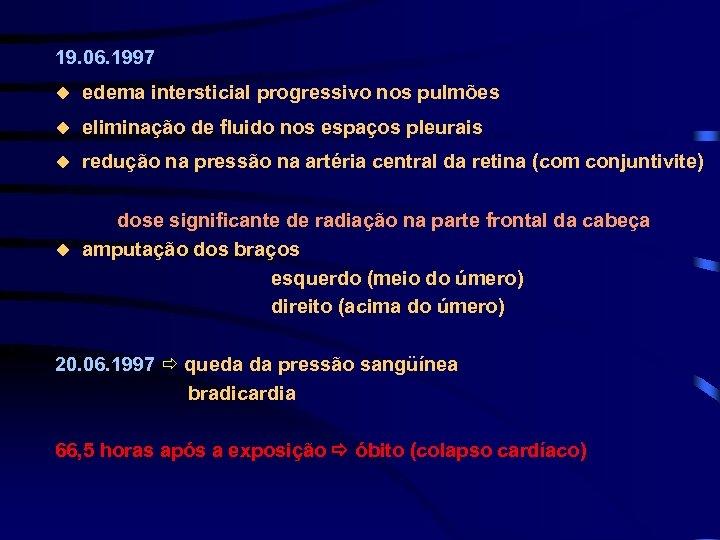 19. 06. 1997 u edema intersticial progressivo nos pulmões u eliminação de fluido nos