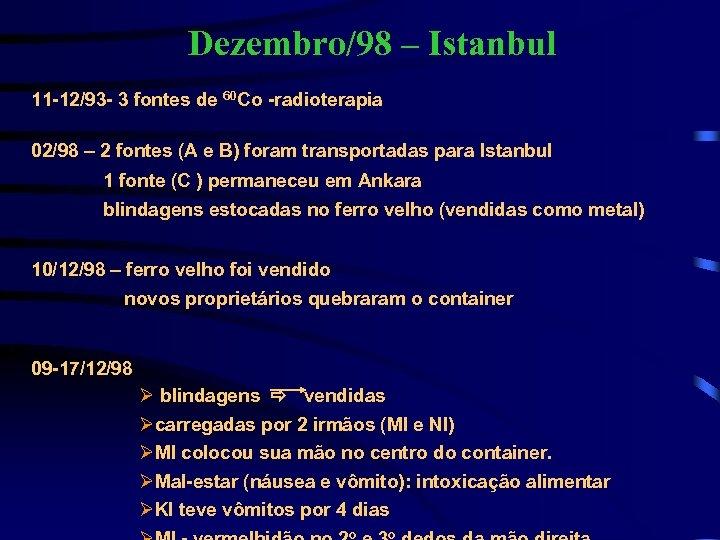 Dezembro/98 – Istanbul 11 -12/93 - 3 fontes de 60 Co -radioterapia 02/98 –