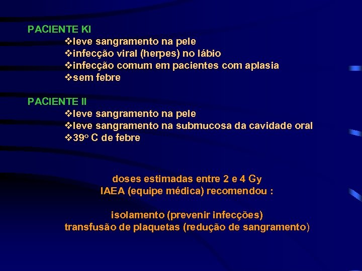 PACIENTE KI vleve sangramento na pele vinfecção viral (herpes) no lábio vinfecção comum em