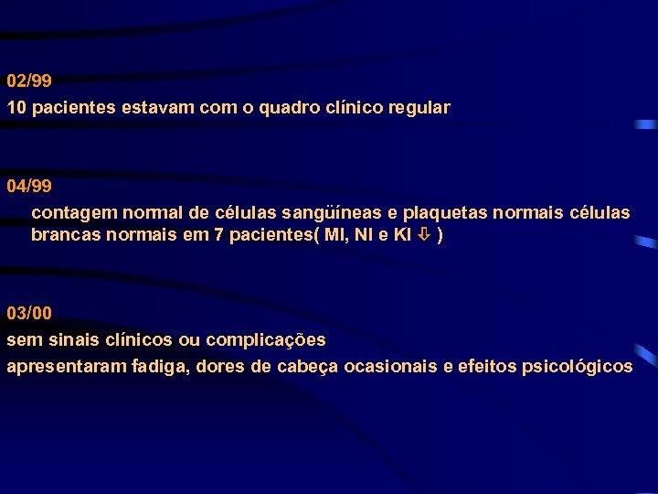 02/99 10 pacientes estavam com o quadro clínico regular 04/99 contagem normal de células