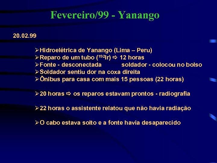 Fevereiro/99 - Yanango 20. 02. 99 ØHidroelétrica de Yanango (Lima – Peru) ØReparo de