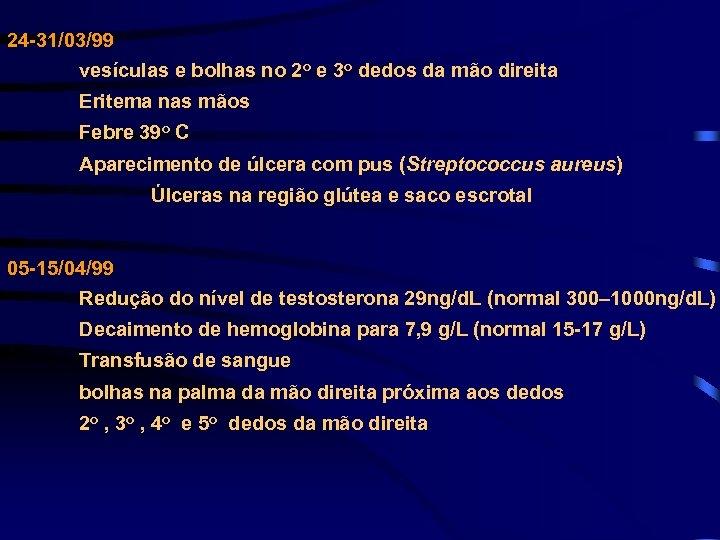 24 -31/03/99 vesículas e bolhas no 2 o e 3 o dedos da mão