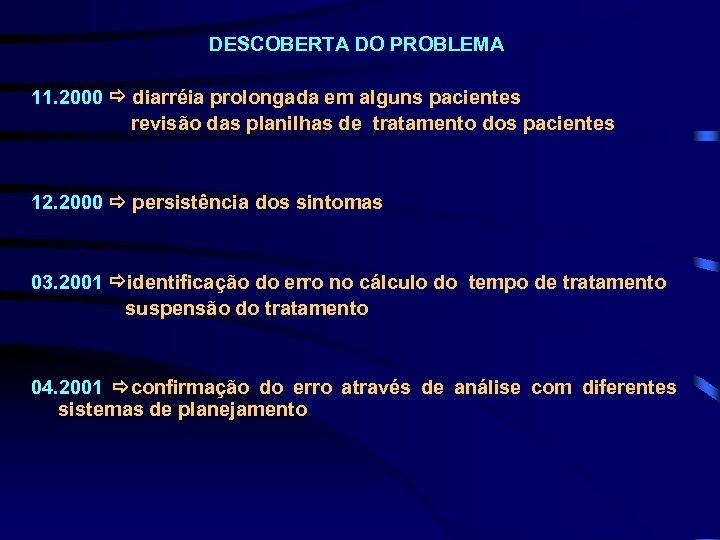 DESCOBERTA DO PROBLEMA 11. 2000 diarréia prolongada em alguns pacientes revisão das planilhas de