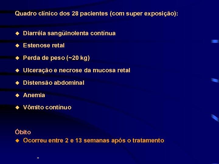 Quadro clínico dos 28 pacientes (com super exposição): u Diarréia sangüinolenta contínua u Estenose