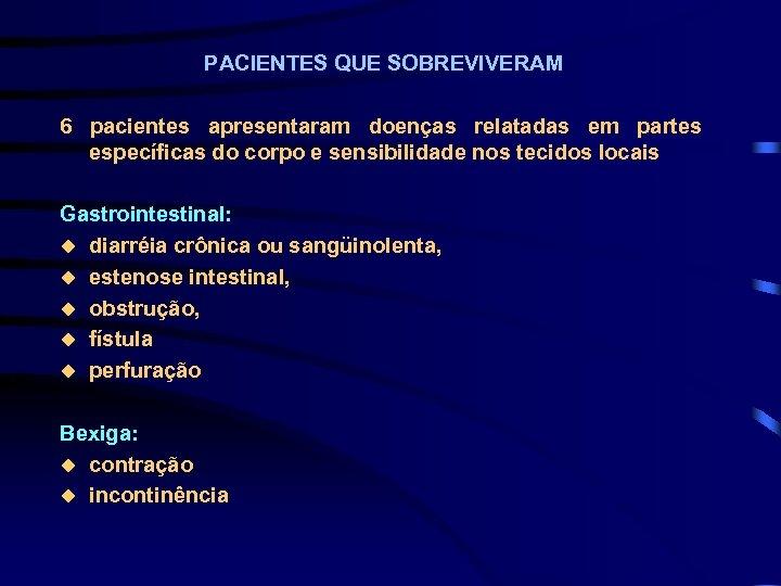 PACIENTES QUE SOBREVIVERAM 6 pacientes apresentaram doenças relatadas em partes específicas do corpo e