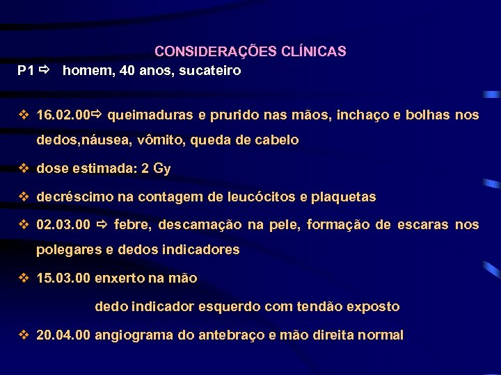 CONSIDERAÇÕES CLÍNICAS P 1 homem, 40 anos, sucateiro v 16. 02. 00 queimaduras e