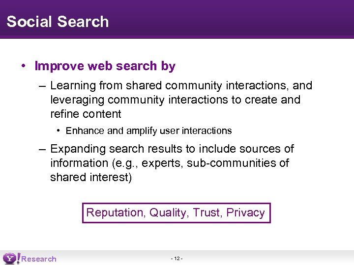 Social Search • Improve web search by – Learning from shared community interactions, and