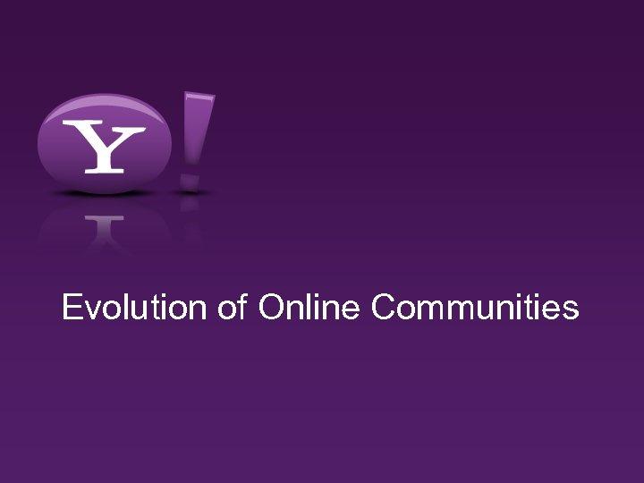 Evolution of Online Communities