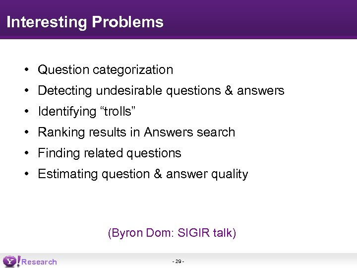 "Interesting Problems • Question categorization • Detecting undesirable questions & answers • Identifying ""trolls"""