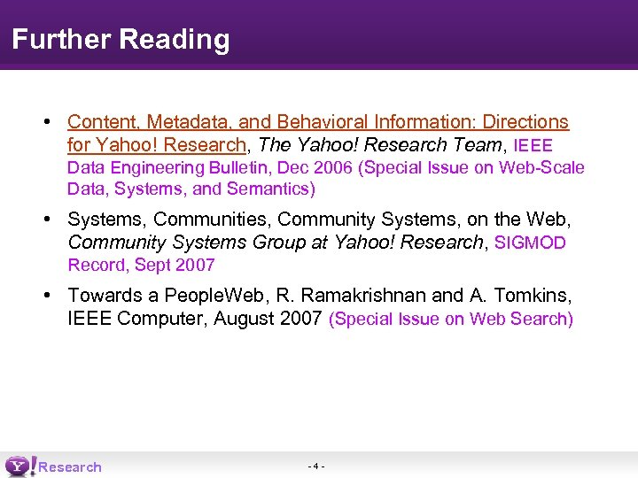 Further Reading • Content, Metadata, and Behavioral Information: Directions for Yahoo! Research, The Yahoo!