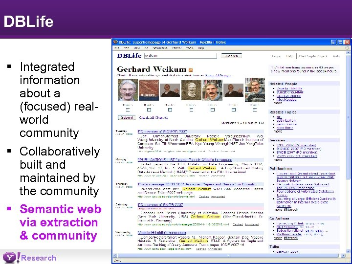 DBLife § Integrated information about a (focused) realworld community § Collaboratively built and maintained