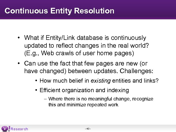 Continuous Entity Resolution • What if Entity/Link database is continuously updated to reflect changes