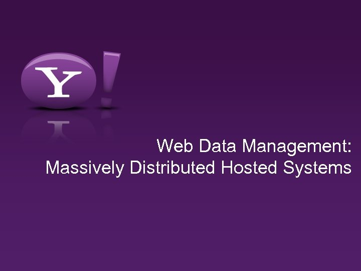 Web Data Management: Massively Distributed Hosted Systems