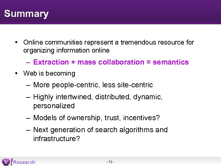 Summary • Online communities represent a tremendous resource for organizing information online – Extraction