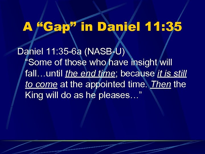 "A ""Gap"" in Daniel 11: 35 -6 a (NASB-U) ""Some of those who have"