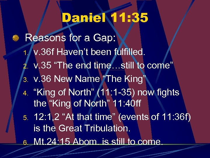 Daniel 11: 35 Reasons for a Gap: 1. 2. 3. 4. 5. 6. v.