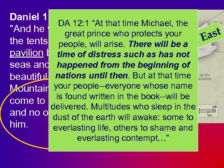 "Daniel 11: 44 -45 DA 12: 1 ""At that time Michael, the"