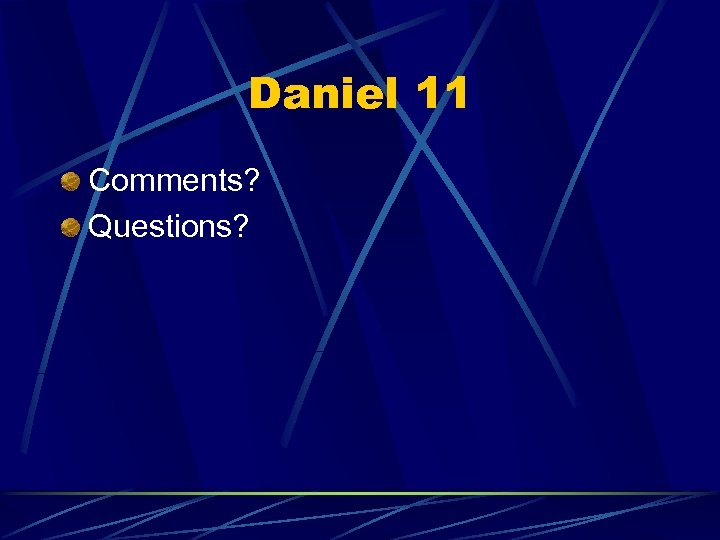 Daniel 11 Comments? Questions?