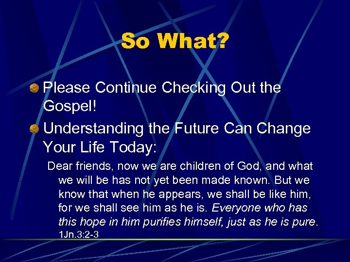 So What? Please Continue Checking Out the Gospel! Understanding the Future Can Change Your