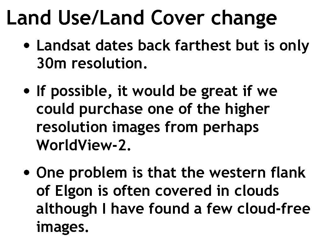 Land Use/Land Cover change • Landsat dates back farthest but is only 30 m