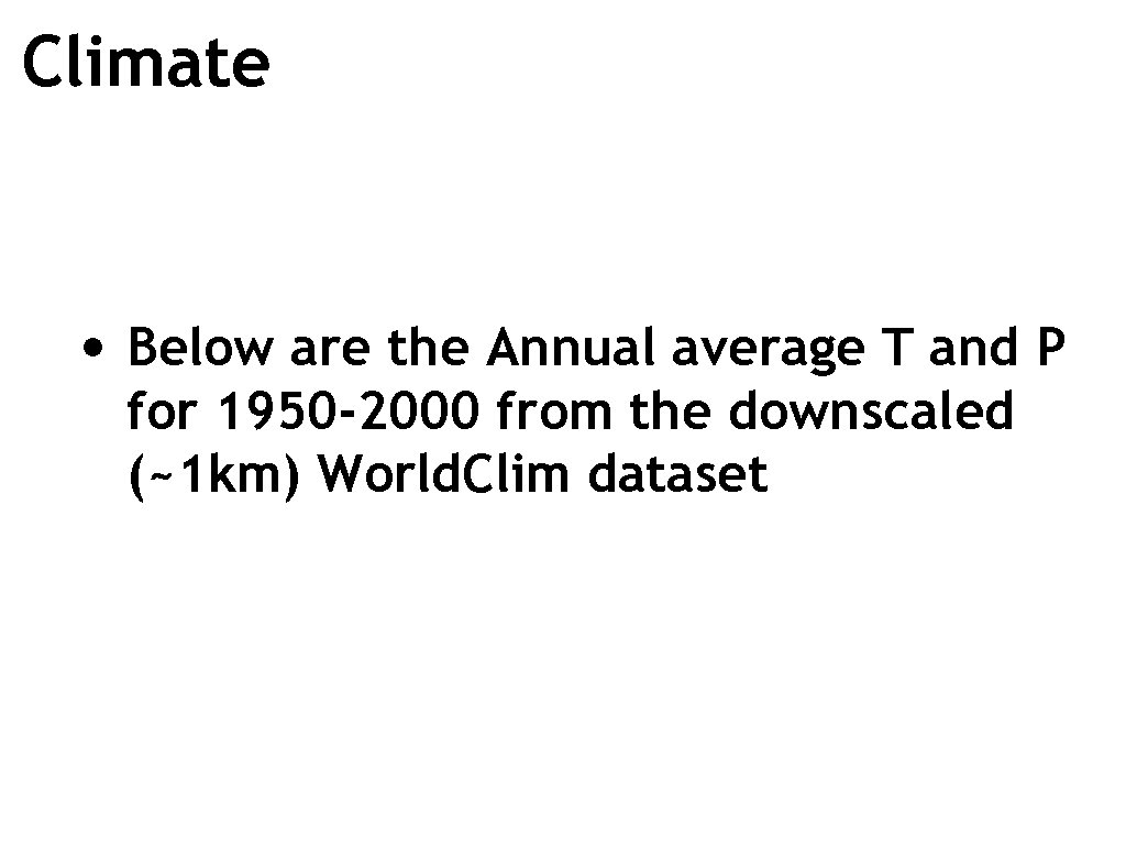 Climate • Below are the Annual average T and P for 1950 -2000 from