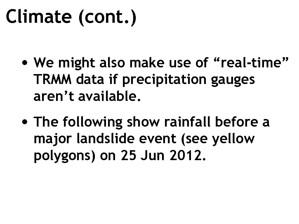 "Climate (cont. ) • We might also make use of ""real-time"" TRMM data if"