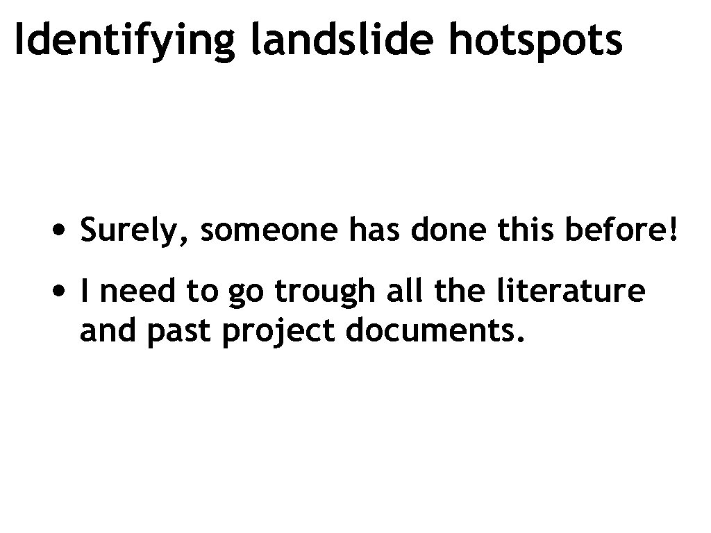 Identifying landslide hotspots • Surely, someone has done this before! • I need to