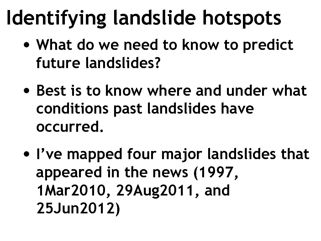 Identifying landslide hotspots • What do we need to know to predict future landslides?