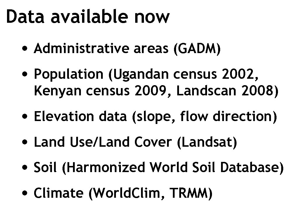 Data available now • Administrative areas (GADM) • Population (Ugandan census 2002, Kenyan census