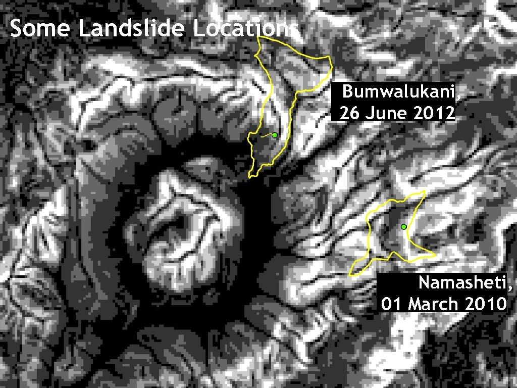 Some Landslide Locations Bumwalukani, 26 June 2012 Namasheti, 01 March 2010