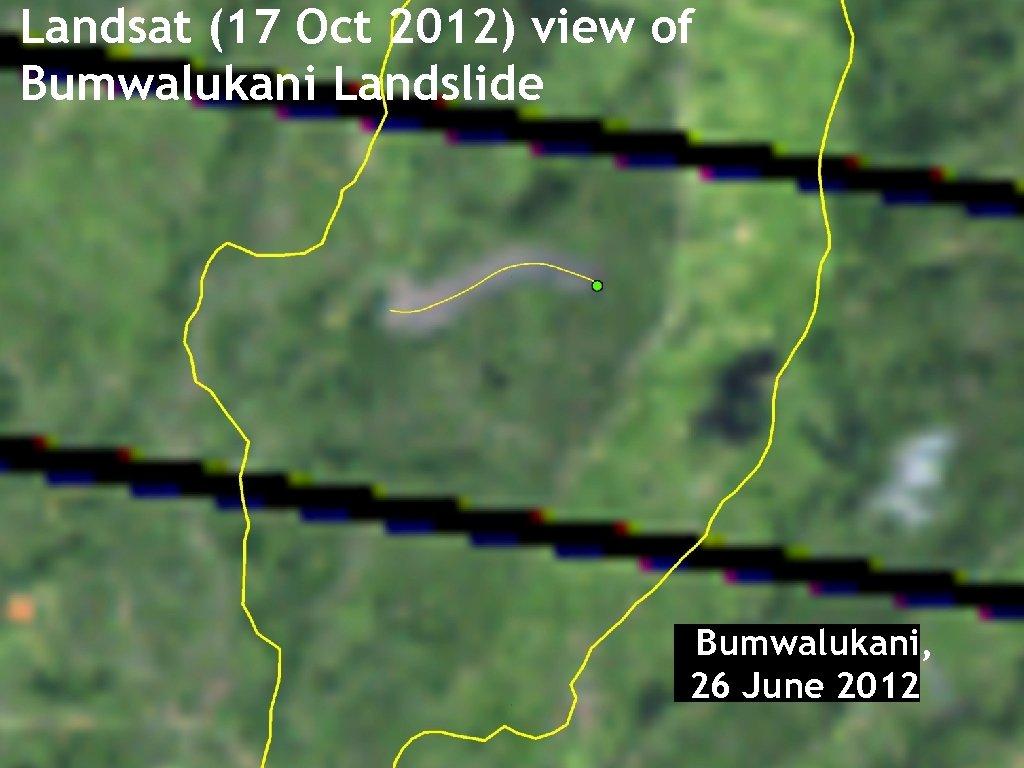 Landsat (17 Oct 2012) view of Bumwalukani Landslide Bumwalukani, 26 June 2012