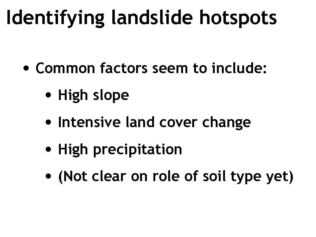 Identifying landslide hotspots • Common factors seem to include: • High slope • Intensive