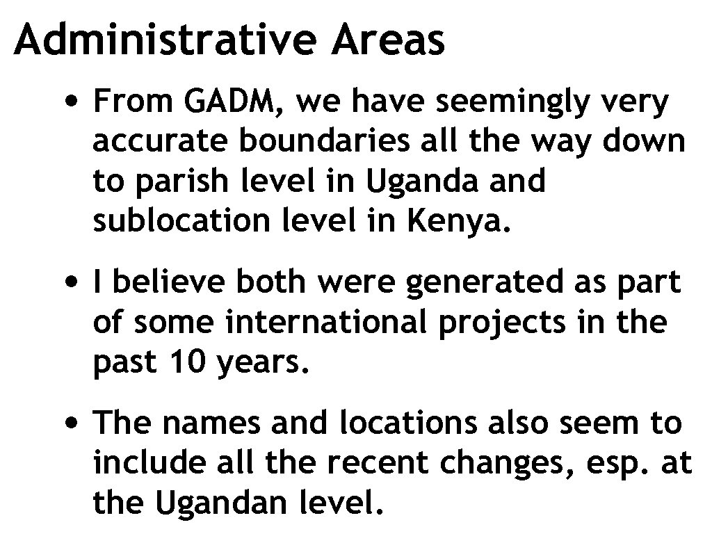 Administrative Areas • From GADM, we have seemingly very accurate boundaries all the way