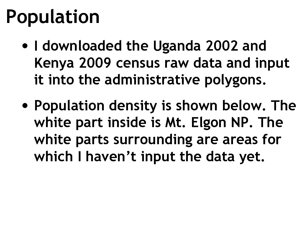 Population • I downloaded the Uganda 2002 and Kenya 2009 census raw data and