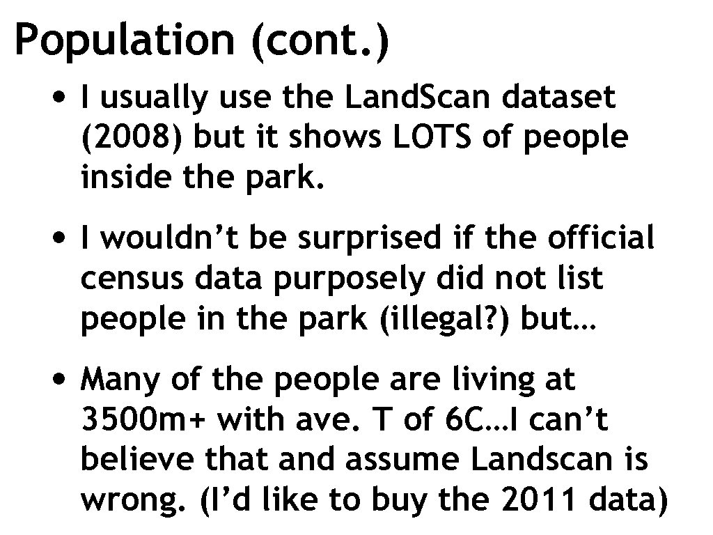Population (cont. ) • I usually use the Land. Scan dataset (2008) but it