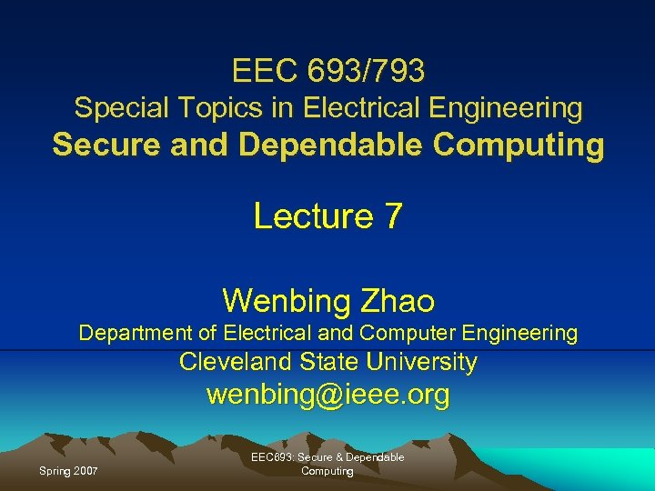 EEC 693/793 Special Topics in Electrical Engineering Secure and Dependable Computing Lecture 7 Wenbing