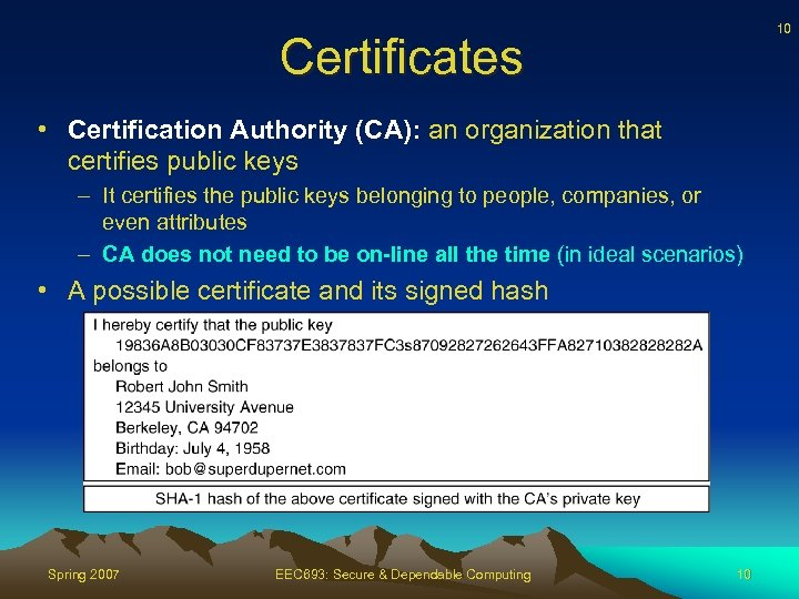 10 Certificates • Certification Authority (CA): an organization that certifies public keys – It