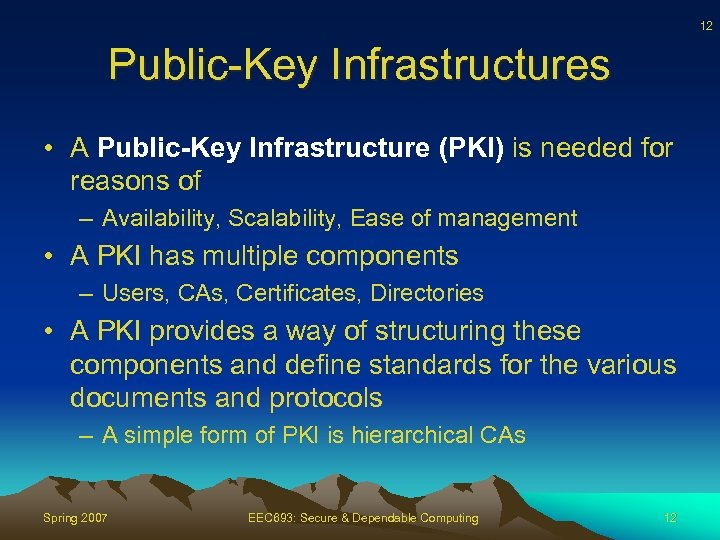 12 Public-Key Infrastructures • A Public-Key Infrastructure (PKI) is needed for reasons of –