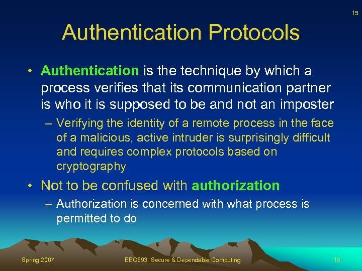 15 Authentication Protocols • Authentication is the technique by which a process verifies that