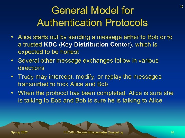 General Model for Authentication Protocols 16 • Alice starts out by sending a message