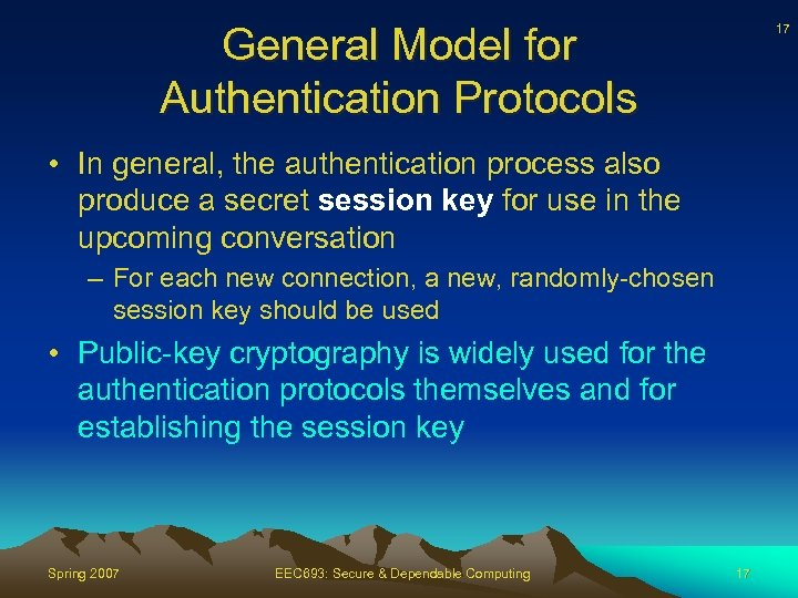 General Model for Authentication Protocols 17 • In general, the authentication process also produce