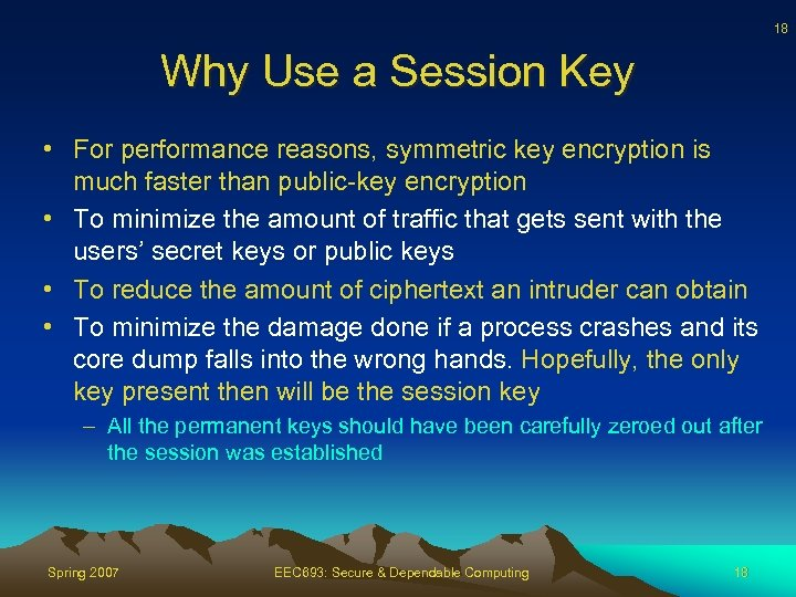 18 Why Use a Session Key • For performance reasons, symmetric key encryption is