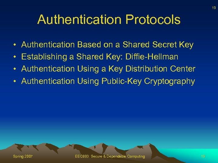 19 Authentication Protocols • • Authentication Based on a Shared Secret Key Establishing a