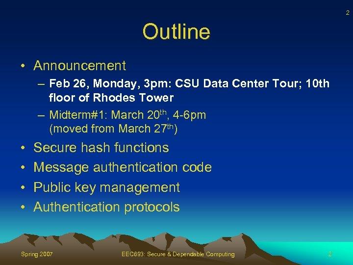 2 Outline • Announcement – Feb 26, Monday, 3 pm: CSU Data Center Tour;