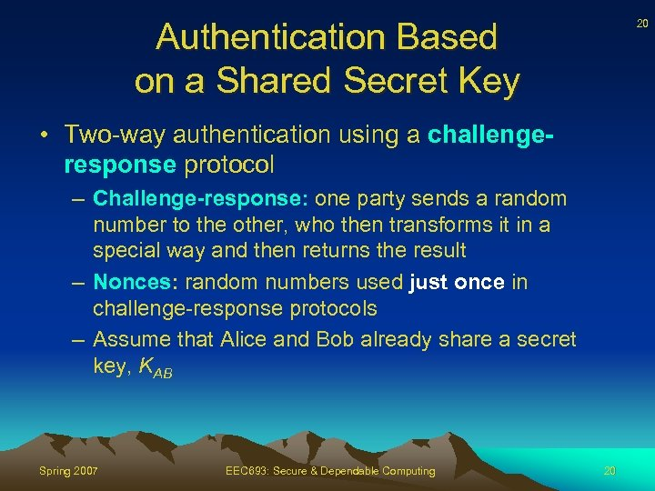 Authentication Based on a Shared Secret Key 20 • Two-way authentication using a challengeresponse