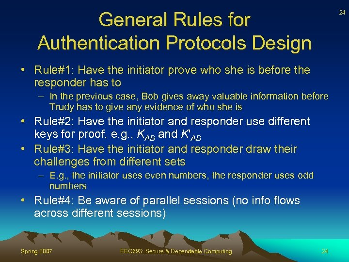 General Rules for Authentication Protocols Design 24 • Rule#1: Have the initiator prove who